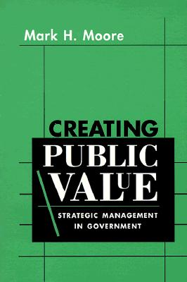 Creating Public Value By Moore, Mark Harrison